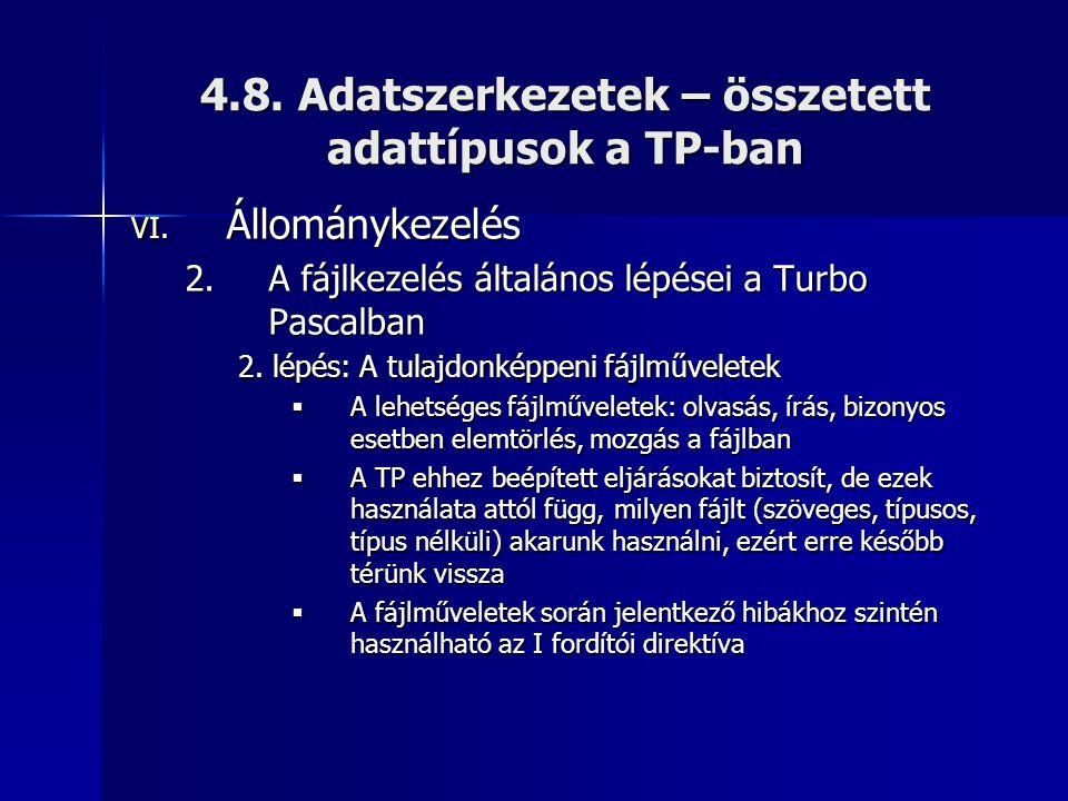 4.8. Adatszerkezetek – összetett adattípusok a TP-ban VI. Állománykezelés 2.A fájlkezelés általános lépései a Turbo Pascalban 2. lépés: A tulajdonképp