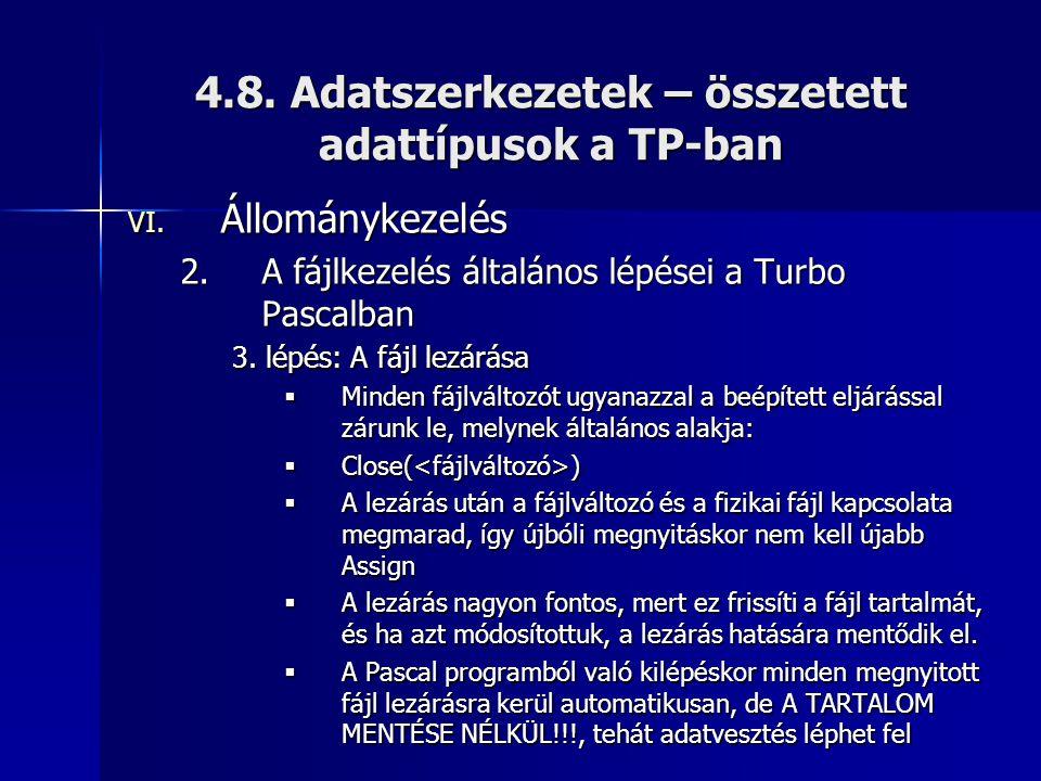 4.8. Adatszerkezetek – összetett adattípusok a TP-ban VI. Állománykezelés 2.A fájlkezelés általános lépései a Turbo Pascalban 3. lépés: A fájl lezárás