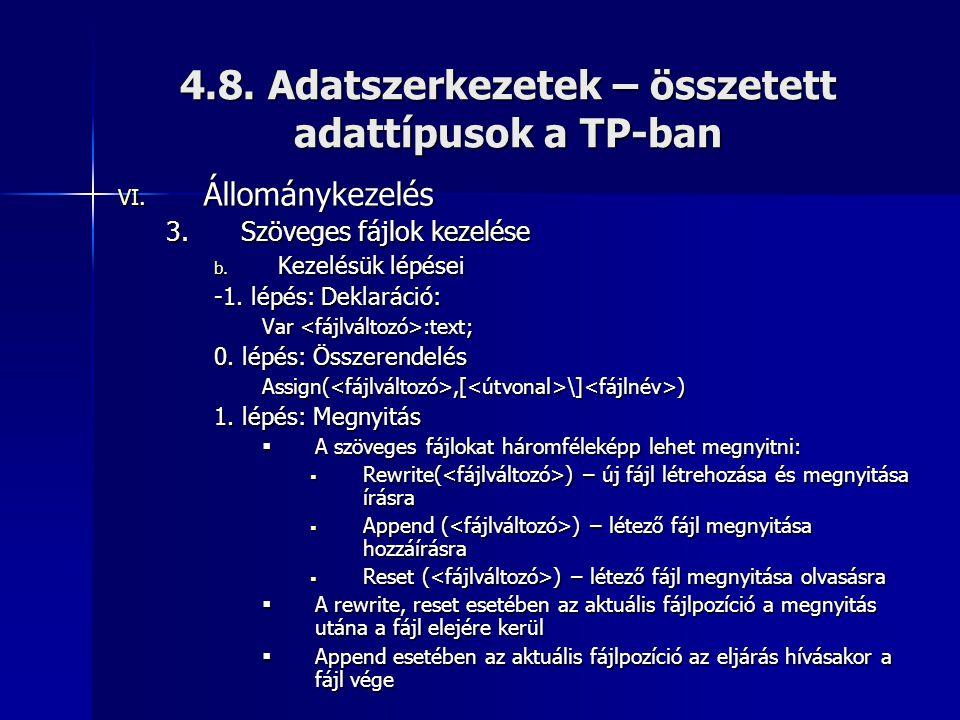 4.8. Adatszerkezetek – összetett adattípusok a TP-ban VI. Állománykezelés 3.Szöveges fájlok kezelése b. Kezelésük lépései -1. lépés: Deklaráció: Var :
