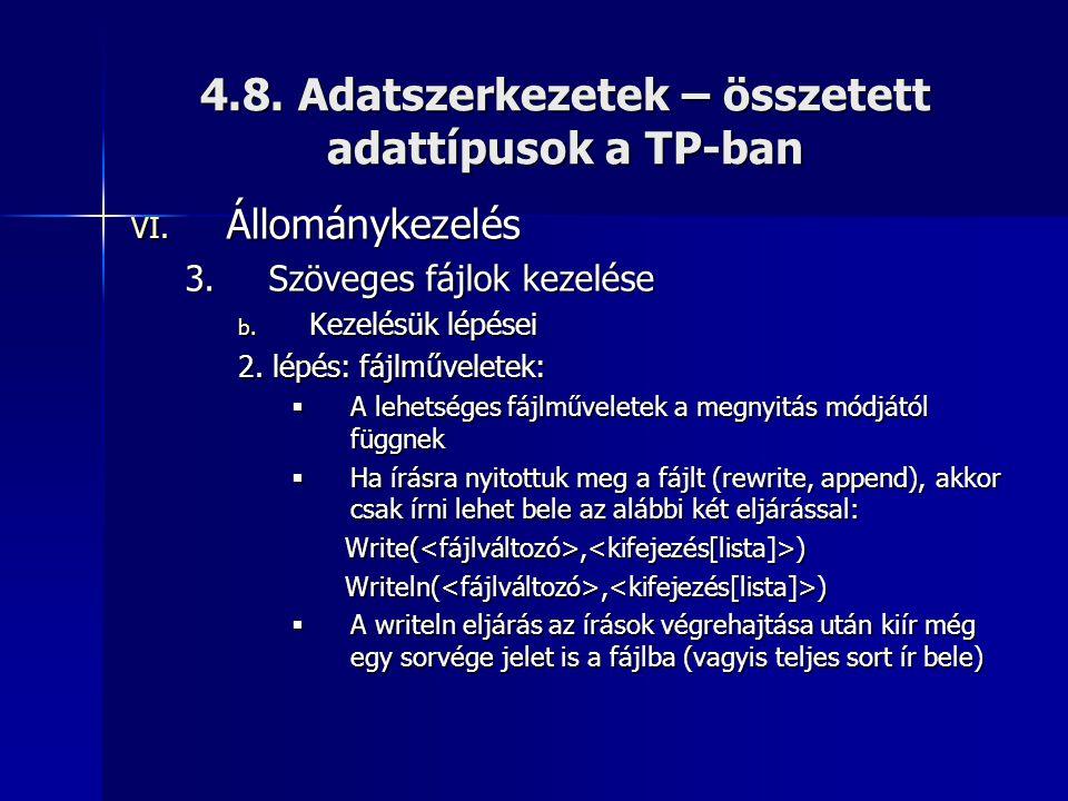 4.8. Adatszerkezetek – összetett adattípusok a TP-ban VI. Állománykezelés 3.Szöveges fájlok kezelése b. Kezelésük lépései 2. lépés: fájlműveletek:  A
