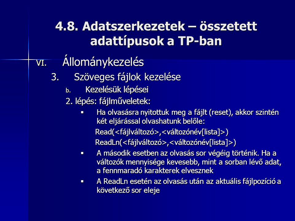 4.8. Adatszerkezetek – összetett adattípusok a TP-ban VI. Állománykezelés 3.Szöveges fájlok kezelése b. Kezelésük lépései 2. lépés: fájlműveletek:  H