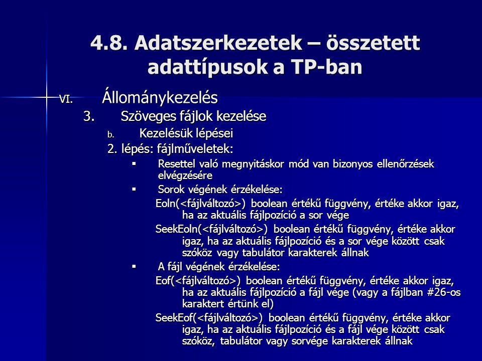 4.8. Adatszerkezetek – összetett adattípusok a TP-ban VI. Állománykezelés 3.Szöveges fájlok kezelése b. Kezelésük lépései 2. lépés: fájlműveletek:  R