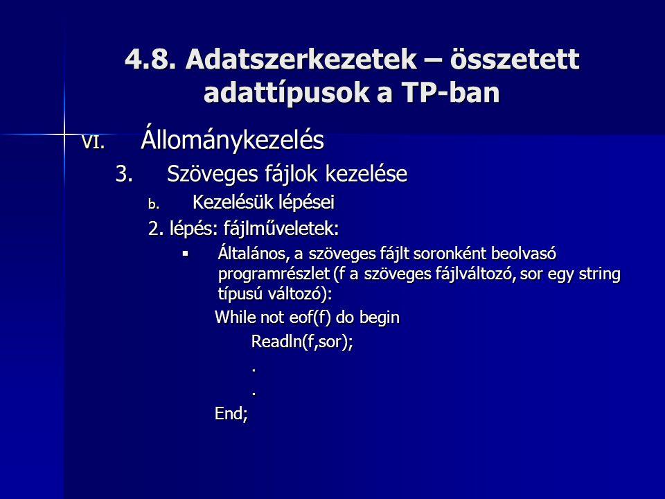 4.8. Adatszerkezetek – összetett adattípusok a TP-ban VI. Állománykezelés 3.Szöveges fájlok kezelése b. Kezelésük lépései 2. lépés: fájlműveletek:  Á