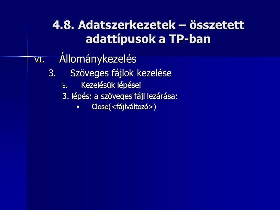 4.8. Adatszerkezetek – összetett adattípusok a TP-ban VI. Állománykezelés 3.Szöveges fájlok kezelése b. Kezelésük lépései 3. lépés: a szöveges fájl le