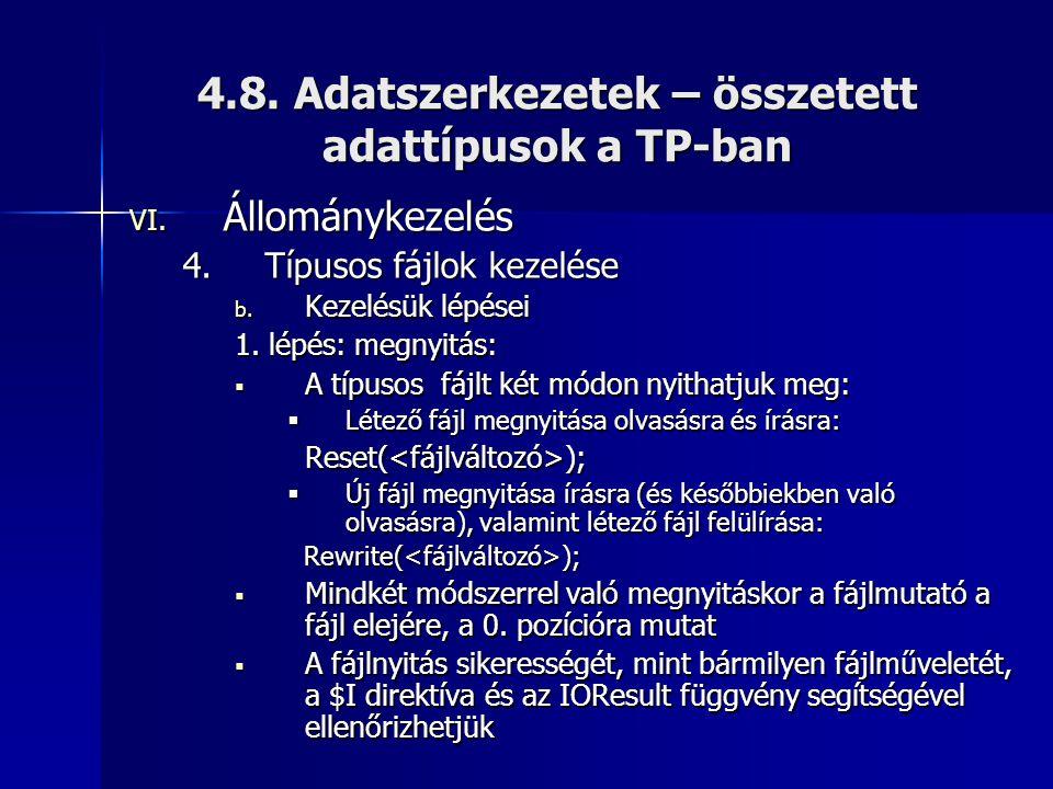 4.8. Adatszerkezetek – összetett adattípusok a TP-ban VI. Állománykezelés 4.Típusos fájlok kezelése b. Kezelésük lépései 1. lépés: megnyitás:  A típu