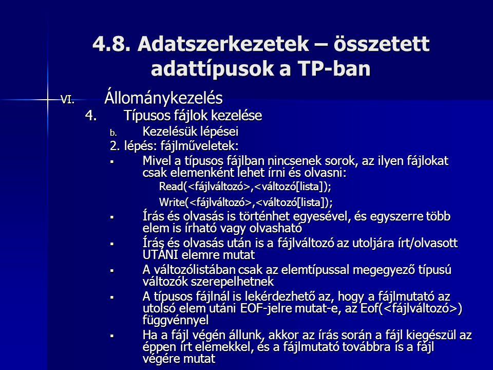 4.8. Adatszerkezetek – összetett adattípusok a TP-ban VI. Állománykezelés 4.Típusos fájlok kezelése b. Kezelésük lépései 2. lépés: fájlműveletek:  Mi