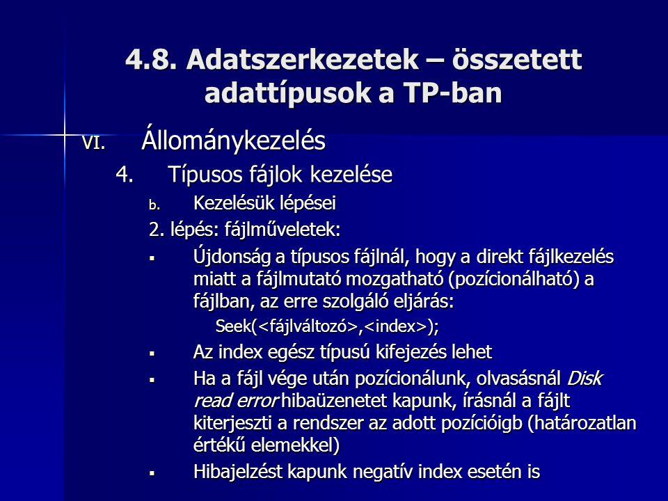 4.8. Adatszerkezetek – összetett adattípusok a TP-ban VI. Állománykezelés 4.Típusos fájlok kezelése b. Kezelésük lépései 2. lépés: fájlműveletek:  Új