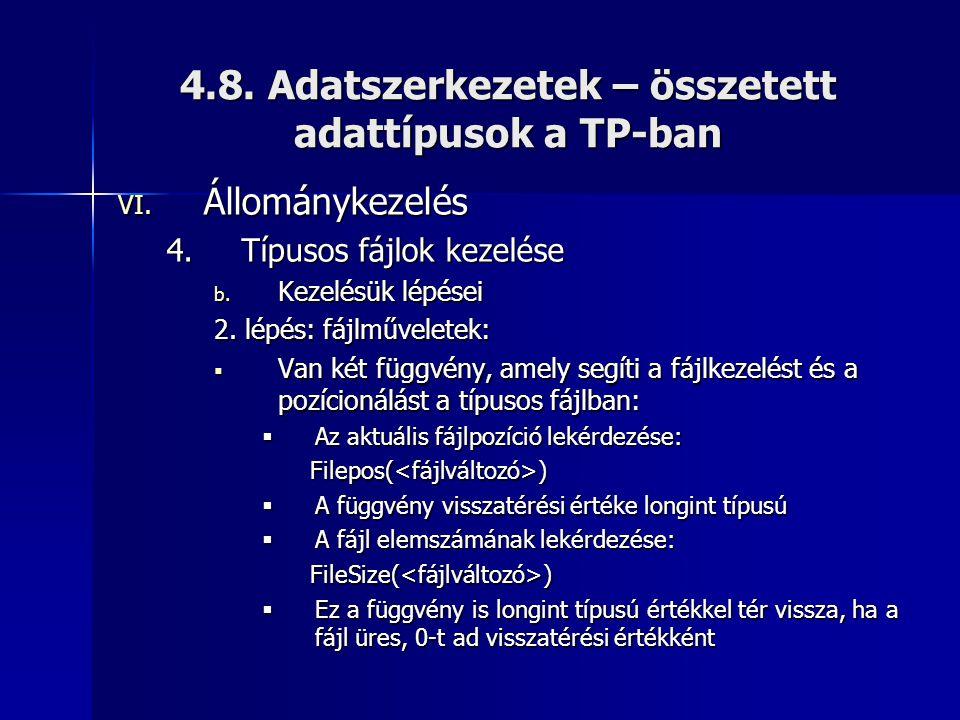 4.8. Adatszerkezetek – összetett adattípusok a TP-ban VI. Állománykezelés 4.Típusos fájlok kezelése b. Kezelésük lépései 2. lépés: fájlműveletek:  Va