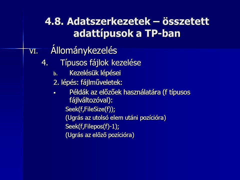 4.8. Adatszerkezetek – összetett adattípusok a TP-ban VI. Állománykezelés 4.Típusos fájlok kezelése b. Kezelésük lépései 2. lépés: fájlműveletek:  Pé