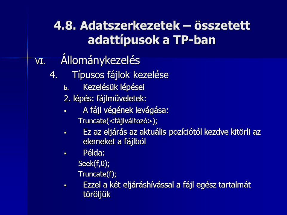 4.8. Adatszerkezetek – összetett adattípusok a TP-ban VI. Állománykezelés 4.Típusos fájlok kezelése b. Kezelésük lépései 2. lépés: fájlműveletek:  A