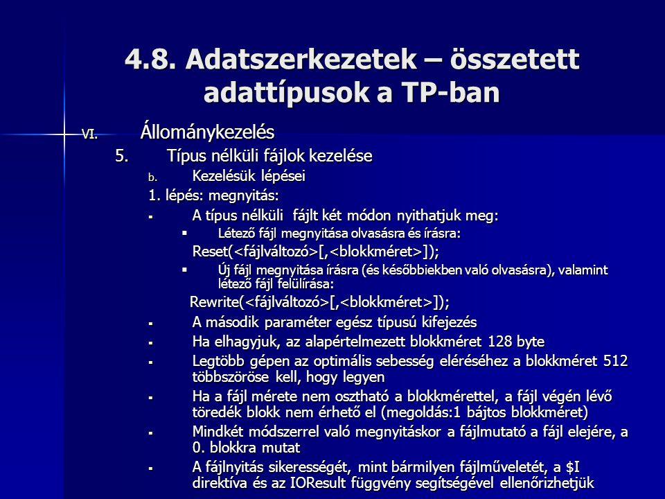 4.8. Adatszerkezetek – összetett adattípusok a TP-ban VI. Állománykezelés 5.Típus nélküli fájlok kezelése b. Kezelésük lépései 1. lépés: megnyitás: 