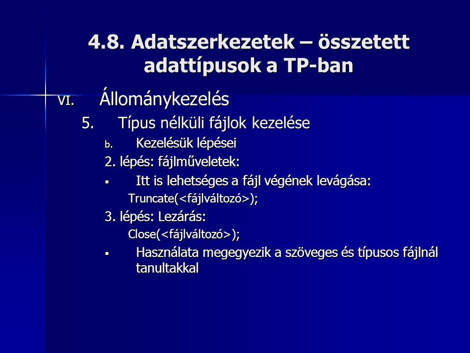 4.8. Adatszerkezetek – összetett adattípusok a TP-ban VI. Állománykezelés 5.Típus nélküli fájlok kezelése b. Kezelésük lépései 2. lépés: fájlműveletek