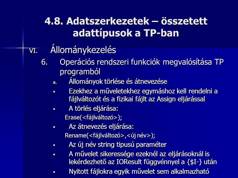 4.8. Adatszerkezetek – összetett adattípusok a TP-ban VI. Állománykezelés 6.Operációs rendszeri funkciók megvalósítása TP programból a. Állományok tör