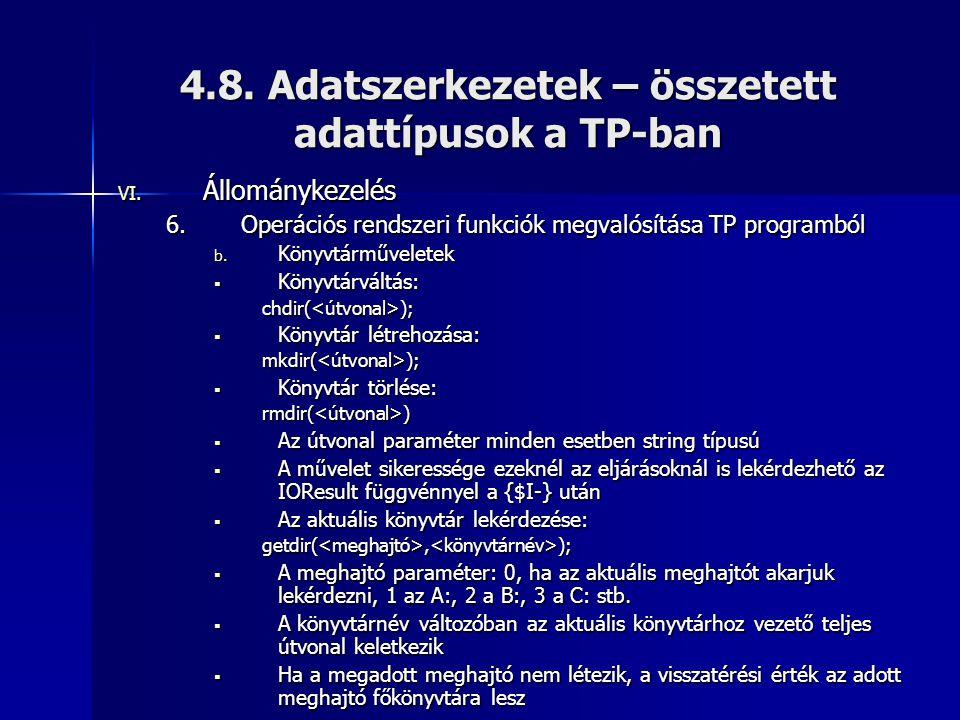 4.8. Adatszerkezetek – összetett adattípusok a TP-ban VI. Állománykezelés 6.Operációs rendszeri funkciók megvalósítása TP programból b. Könyvtárművele