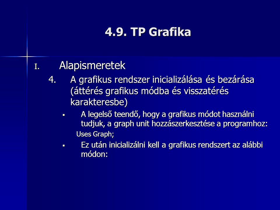 4.9. TP Grafika I. Alapismeretek 4.A grafikus rendszer inicializálása és bezárása (áttérés grafikus módba és visszatérés karakteresbe)  A legelső tee