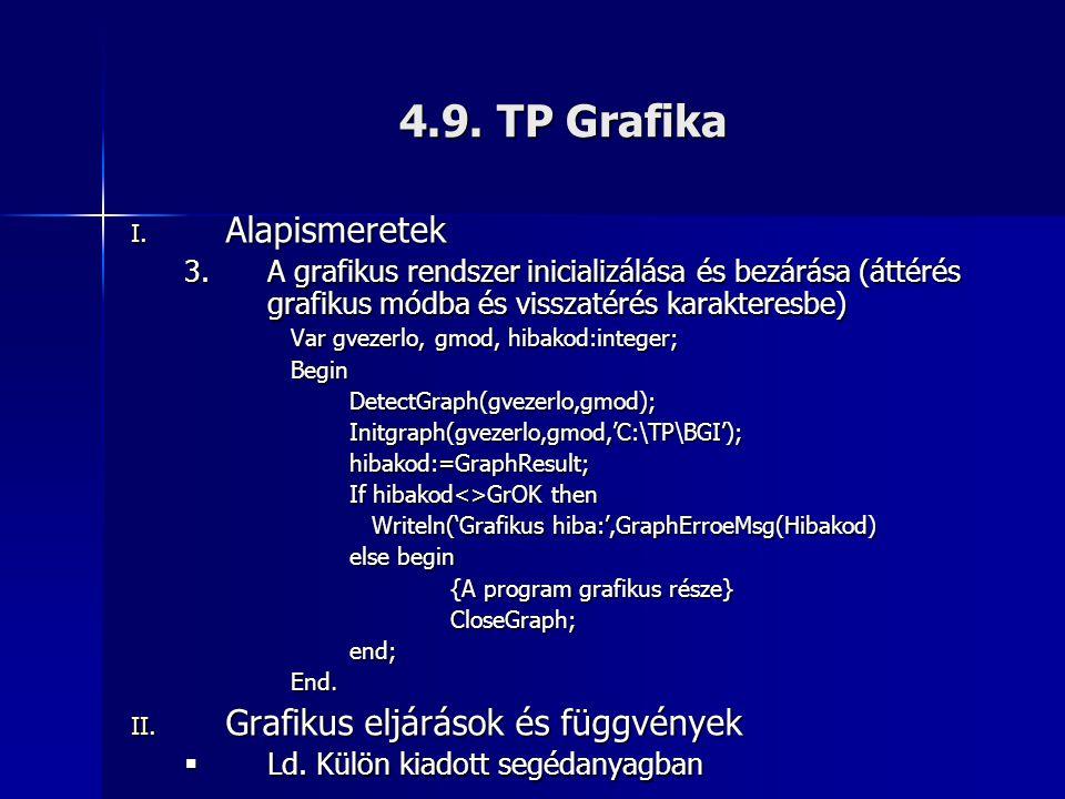 4.9. TP Grafika I. Alapismeretek 3.A grafikus rendszer inicializálása és bezárása (áttérés grafikus módba és visszatérés karakteresbe) Var gvezerlo, g