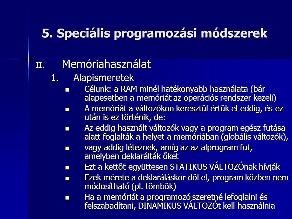 5. Speciális programozási módszerek II. Memóriahasználat 1.Alapismeretek  Célunk: a RAM minél hatékonyabb használata (bár alapesetben a memóriát az o