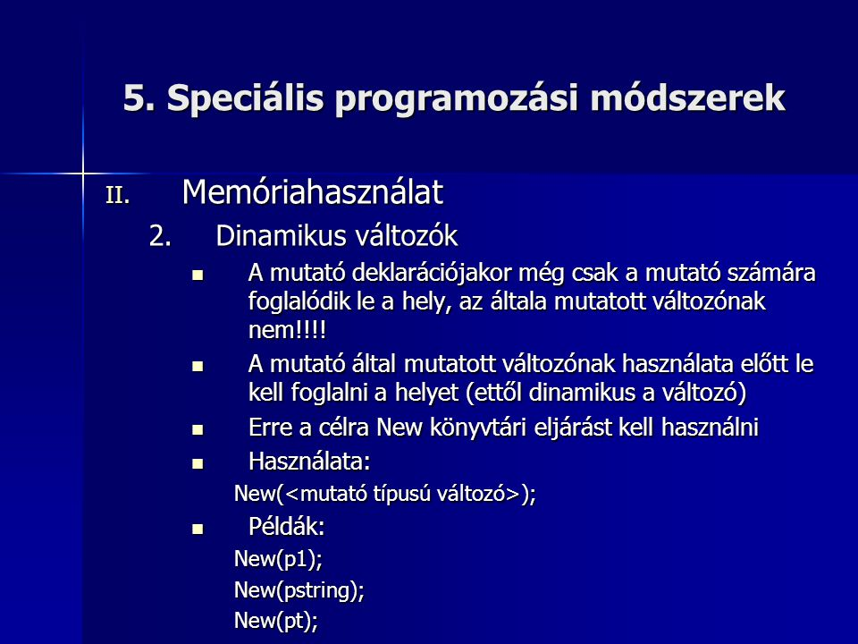5. Speciális programozási módszerek II. Memóriahasználat 2.Dinamikus változók  A mutató deklarációjakor még csak a mutató számára foglalódik le a hel