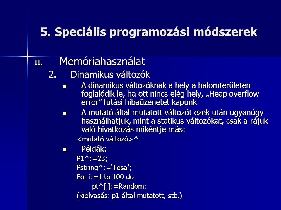 5. Speciális programozási módszerek II. Memóriahasználat 2.Dinamikus változók  A dinamikus változóknak a hely a halomterületen foglalódik le, ha ott