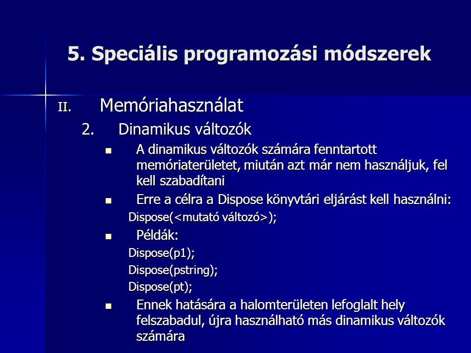 5. Speciális programozási módszerek II. Memóriahasználat 2.Dinamikus változók  A dinamikus változók számára fenntartott memóriaterületet, miután azt