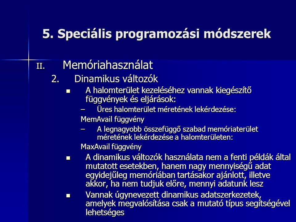 5. Speciális programozási módszerek II. Memóriahasználat 2.Dinamikus változók  A halomterület kezeléséhez vannak kiegészítő függvények és eljárások: