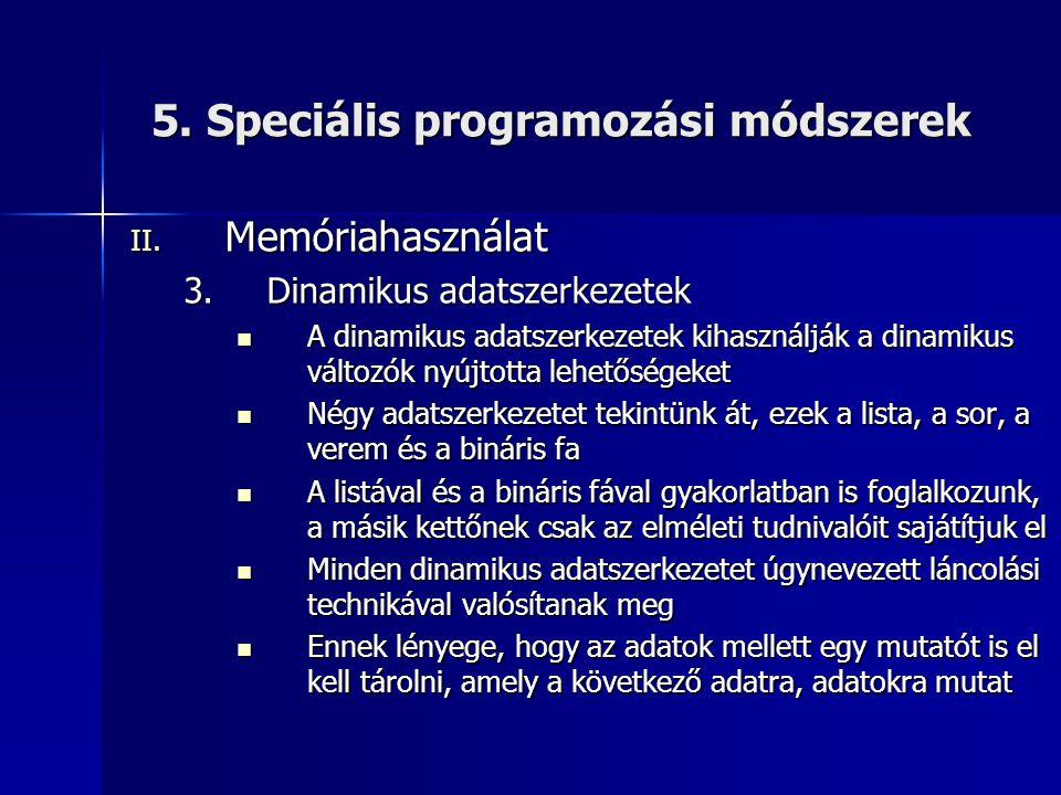 5. Speciális programozási módszerek II. Memóriahasználat 3.Dinamikus adatszerkezetek  A dinamikus adatszerkezetek kihasználják a dinamikus változók n