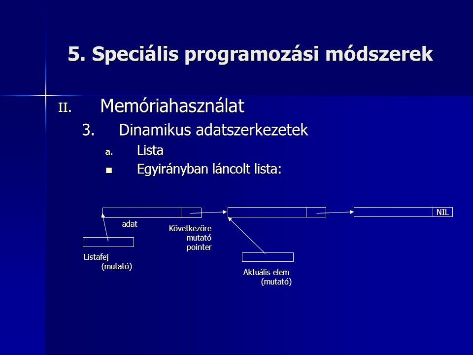 5. Speciális programozási módszerek II. Memóriahasználat 3.Dinamikus adatszerkezetek a. Lista  Egyirányban láncolt lista: Listafej (mutató) adat Köve