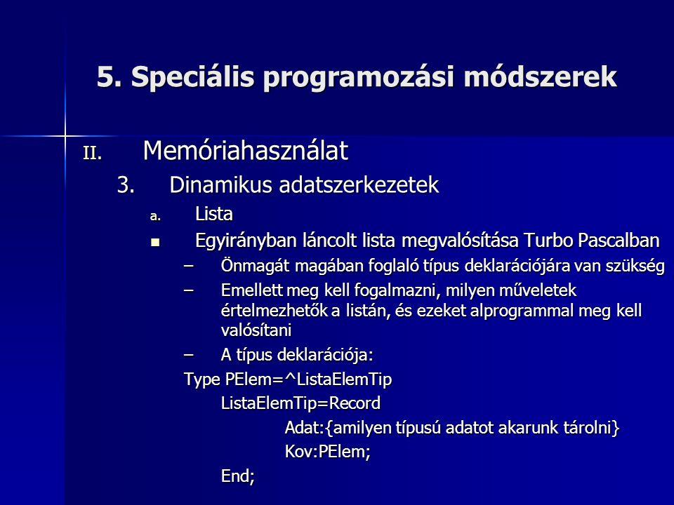 5. Speciális programozási módszerek II. Memóriahasználat 3.Dinamikus adatszerkezetek a. Lista  Egyirányban láncolt lista megvalósítása Turbo Pascalba