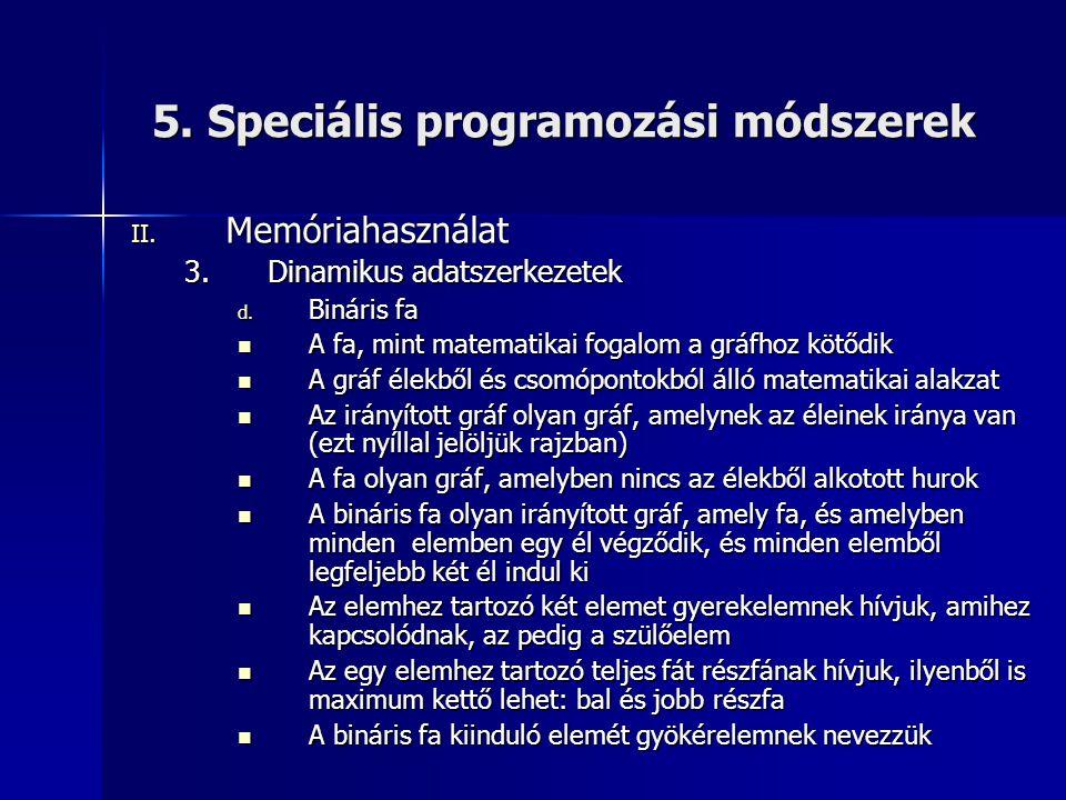 5. Speciális programozási módszerek II. Memóriahasználat 3.Dinamikus adatszerkezetek d. Bináris fa  A fa, mint matematikai fogalom a gráfhoz kötődik