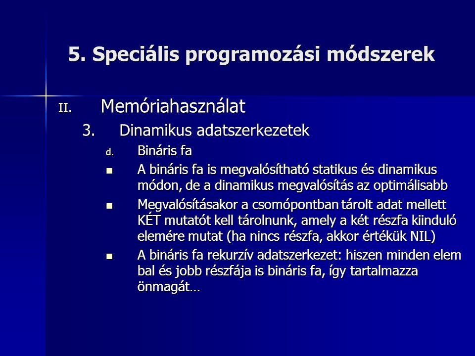 5. Speciális programozási módszerek II. Memóriahasználat 3.Dinamikus adatszerkezetek d. Bináris fa  A bináris fa is megvalósítható statikus és dinami