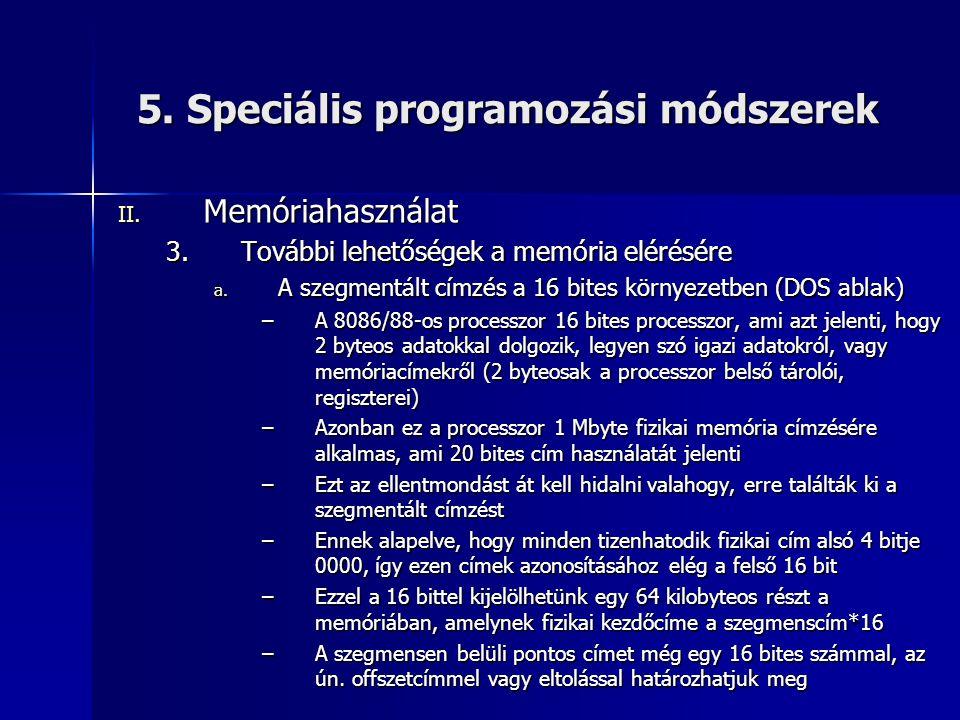 5. Speciális programozási módszerek II. Memóriahasználat 3.További lehetőségek a memória elérésére a. A szegmentált címzés a 16 bites környezetben (DO
