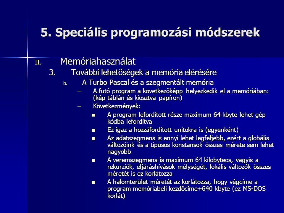 5. Speciális programozási módszerek II. Memóriahasználat 3.További lehetőségek a memória elérésére b. A Turbo Pascal és a szegmentált memória –A futó