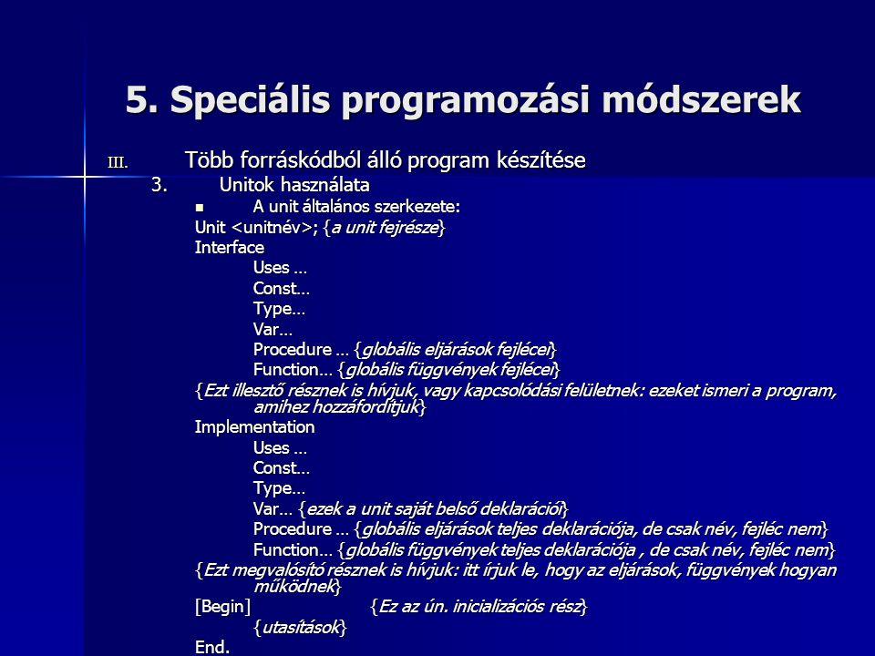 5. Speciális programozási módszerek III. Több forráskódból álló program készítése 3.Unitok használata  A unit általános szerkezete: Unit ; {a unit fe