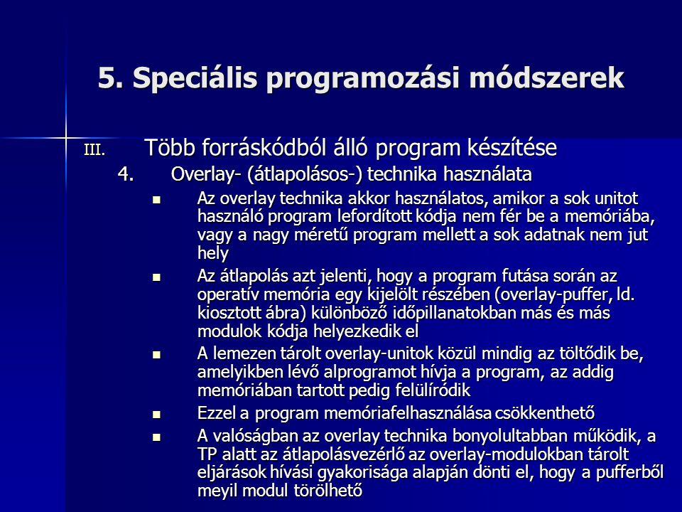 5. Speciális programozási módszerek III. Több forráskódból álló program készítése 4.Overlay- (átlapolásos-) technika használata  Az overlay technika