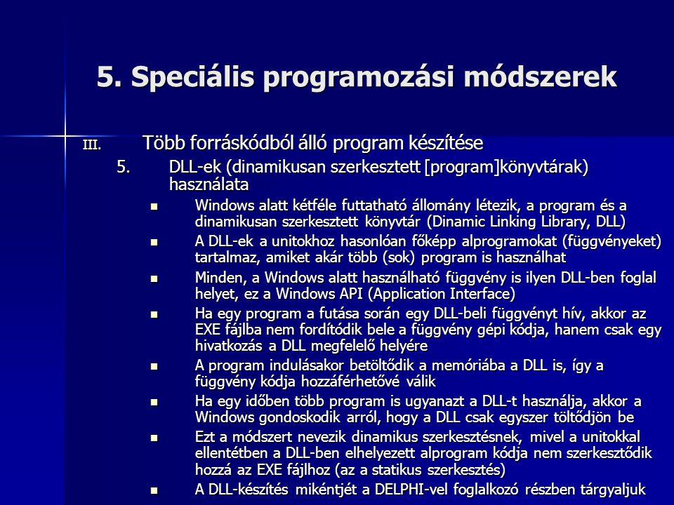 5. Speciális programozási módszerek III. Több forráskódból álló program készítése 5.DLL-ek (dinamikusan szerkesztett [program]könyvtárak) használata 