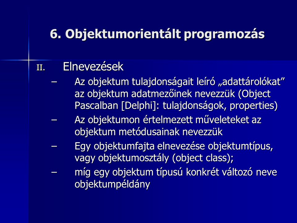 """6. Objektumorientált programozás II. Elnevezések –Az objektum tulajdonságait leíró """"adattárolókat"""" az objektum adatmezőinek nevezzük (Object Pascalban"""