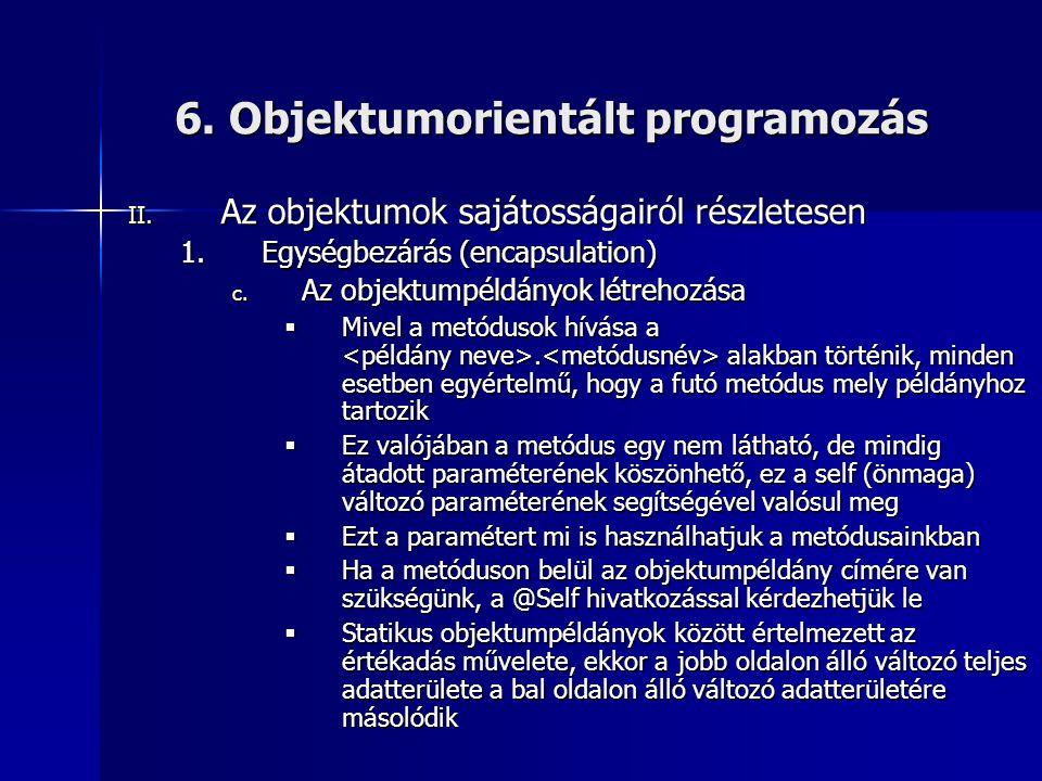6. Objektumorientált programozás II. Az objektumok sajátosságairól részletesen 1.Egységbezárás (encapsulation) c. Az objektumpéldányok létrehozása  M