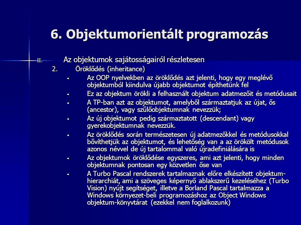 6. Objektumorientált programozás II. Az objektumok sajátosságairól részletesen 2.Öröklődés (inheritance)  Az OOP nyelvekben az öröklődés azt jelenti,
