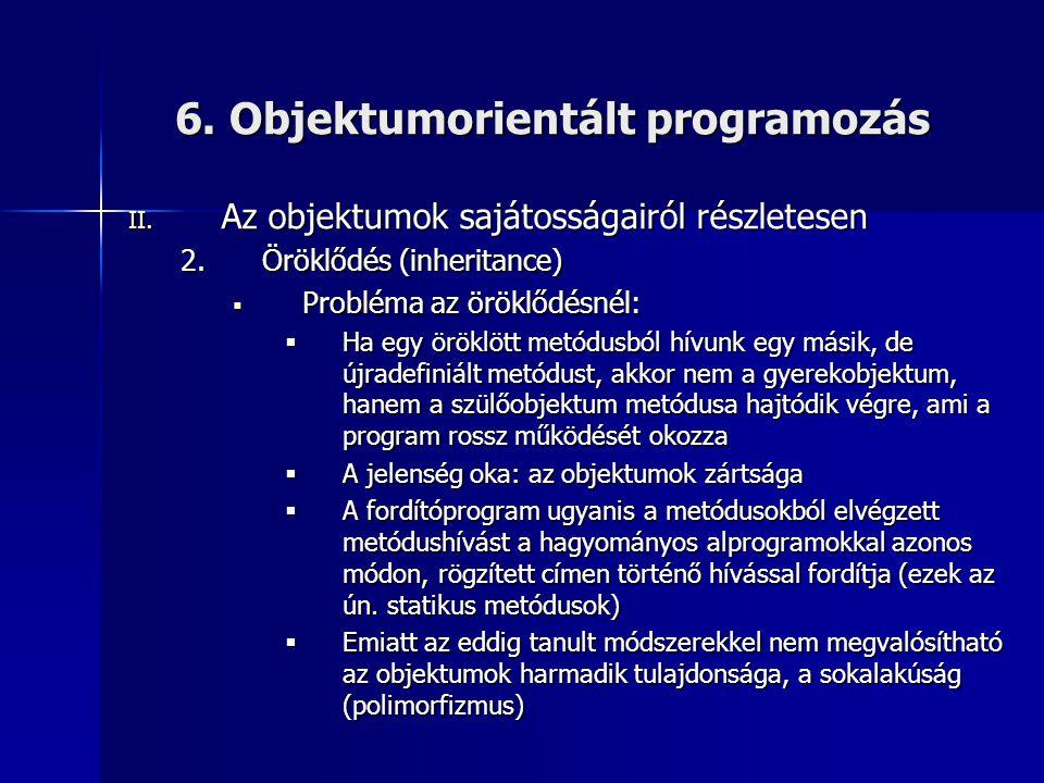 6. Objektumorientált programozás II. Az objektumok sajátosságairól részletesen 2.Öröklődés (inheritance)  Probléma az öröklődésnél:  Ha egy öröklött