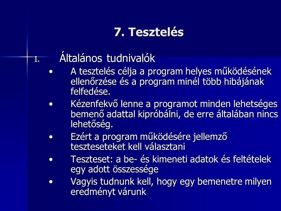 7. Tesztelés I. Általános tudnivalók •A tesztelés célja a program helyes működésének ellenőrzése és a program minél több hibájának felfedése. •Kézenfe