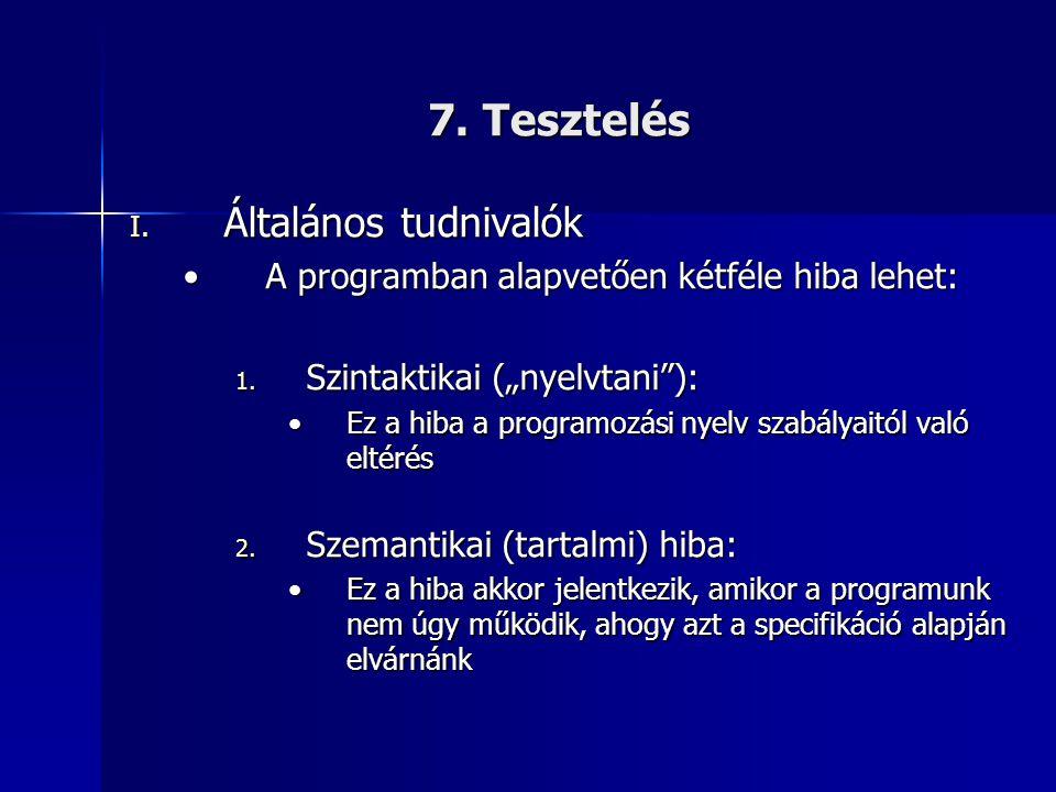"""7. Tesztelés I. Általános tudnivalók •A programban alapvetően kétféle hiba lehet: 1. Szintaktikai (""""nyelvtani""""): •Ez a hiba a programozási nyelv szabá"""