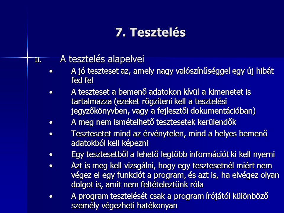 7. Tesztelés II. A tesztelés alapelvei •A jó teszteset az, amely nagy valószínűséggel egy új hibát fed fel •A teszteset a bemenő adatokon kívül a kime