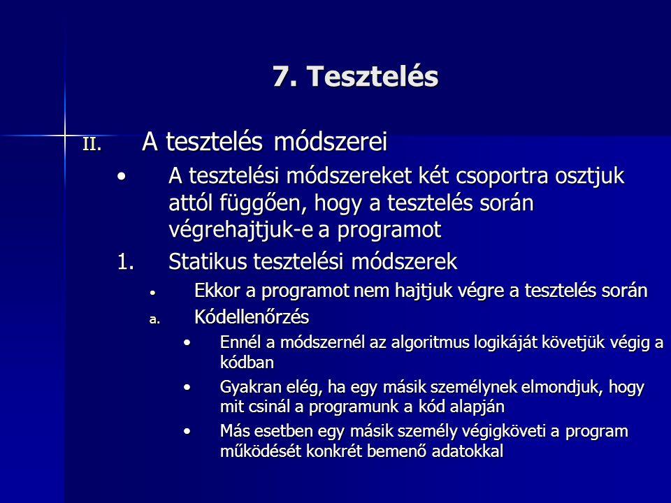 7. Tesztelés II. A tesztelés módszerei •A tesztelési módszereket két csoportra osztjuk attól függően, hogy a tesztelés során végrehajtjuk-e a programo