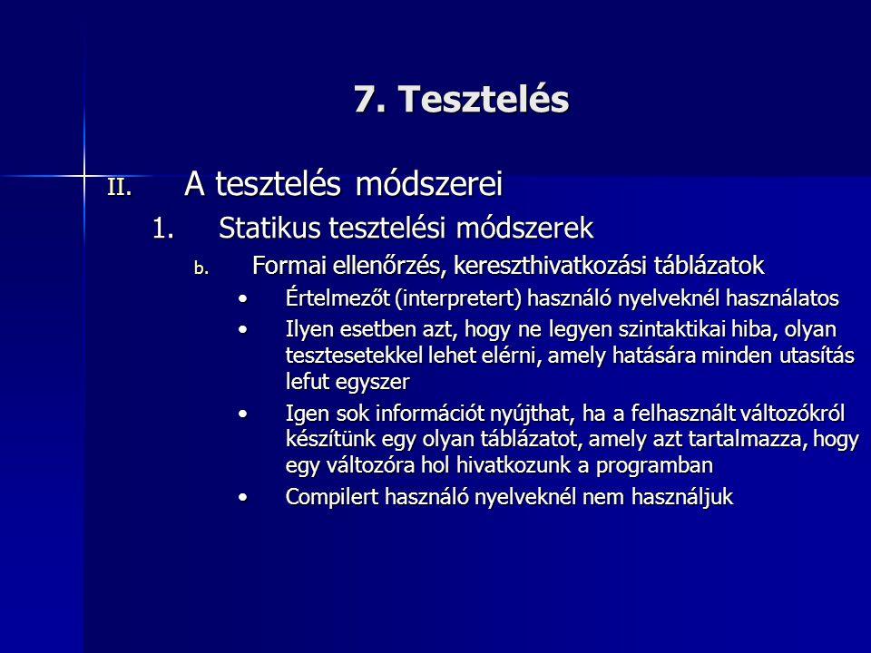 7. Tesztelés II. A tesztelés módszerei 1.Statikus tesztelési módszerek b. Formai ellenőrzés, kereszthivatkozási táblázatok •Értelmezőt (interpretert)