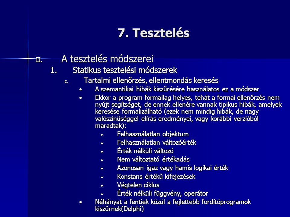 7. Tesztelés II. A tesztelés módszerei 1.Statikus tesztelési módszerek c. Tartalmi ellenőrzés, ellentmondás keresés •A szemantikai hibák kiszűrésére h