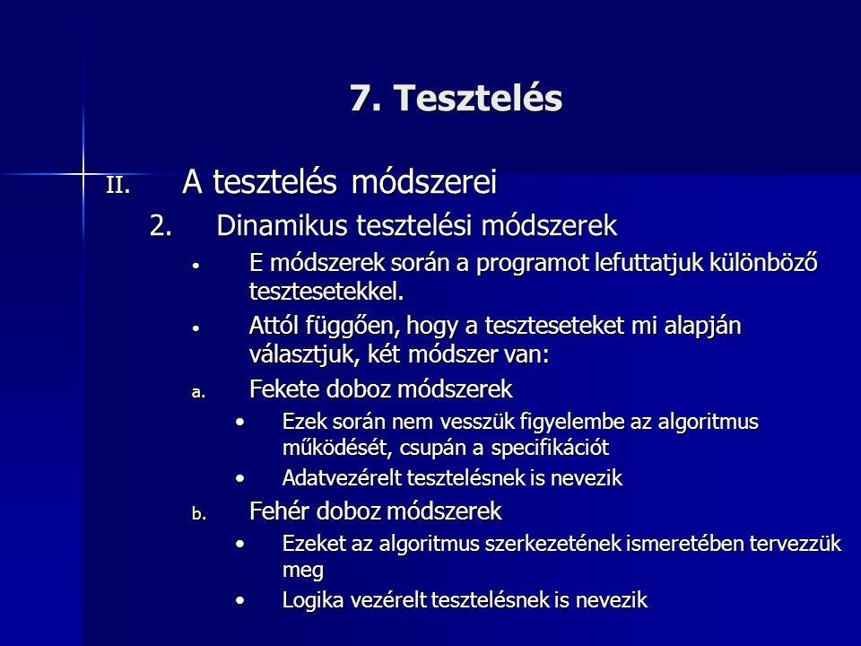 7. Tesztelés II. A tesztelés módszerei 2.Dinamikus tesztelési módszerek • E módszerek során a programot lefuttatjuk különböző tesztesetekkel. • Attól