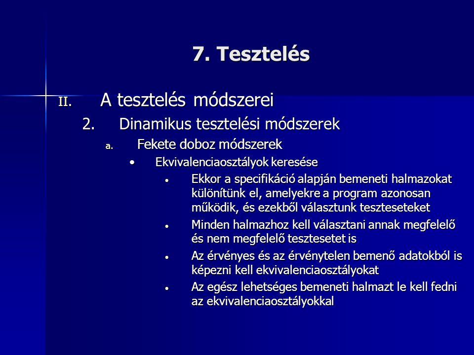 7. Tesztelés II. A tesztelés módszerei 2.Dinamikus tesztelési módszerek a. Fekete doboz módszerek •Ekvivalenciaosztályok keresése • Ekkor a specifikác