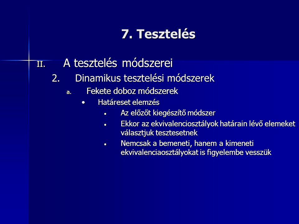 7. Tesztelés II. A tesztelés módszerei 2.Dinamikus tesztelési módszerek a. Fekete doboz módszerek •Határeset elemzés • Az előzőt kiegészítő módszer •
