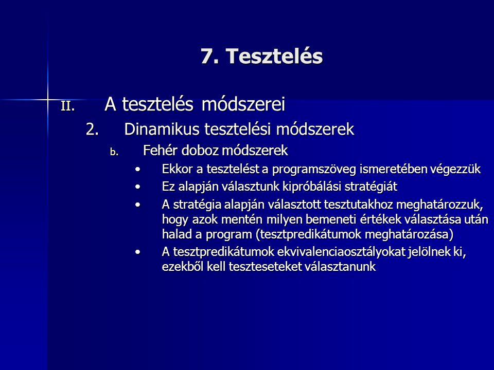 7. Tesztelés II. A tesztelés módszerei 2.Dinamikus tesztelési módszerek b. Fehér doboz módszerek •Ekkor a tesztelést a programszöveg ismeretében végez