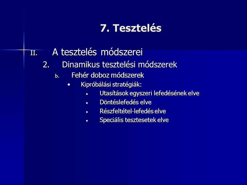 7. Tesztelés II. A tesztelés módszerei 2.Dinamikus tesztelési módszerek b. Fehér doboz módszerek •Kipróbálási stratégiák: • Utasítások egyszeri lefedé